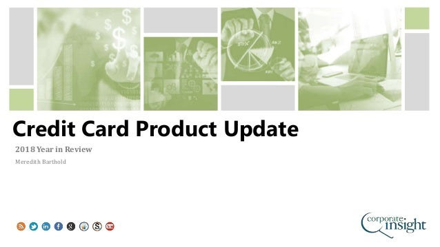 Credit Card Product Update 2018 Year in Review Meredith Barthold