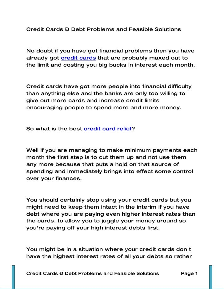 Credit Cards – Debt Problems and Feasible Solutions    No doubt if you have got financial problems then you have already g...