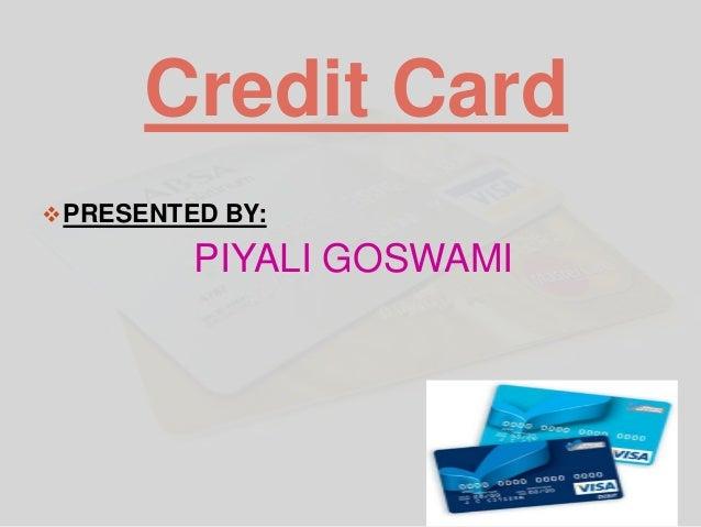 Credit Card PRESENTED BY: PIYALI GOSWAMI