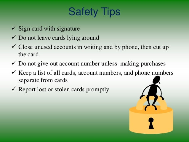 Safety Tips  Sign card with signature  Do not leave cards lying around  Close unused accounts in writing and by phone, ...