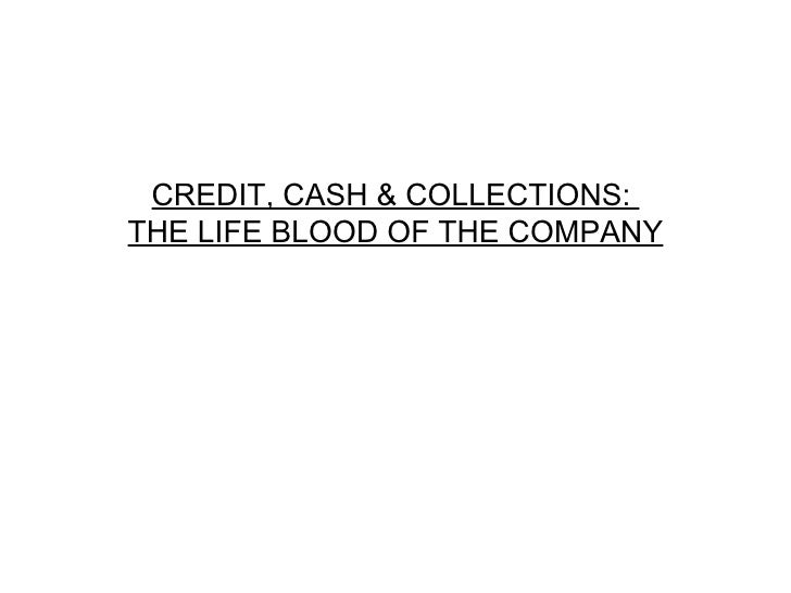 CREDIT, CASH & COLLECTIONS:  THE LIFE BLOOD OF THE COMPANY