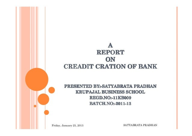A                REPORT                  ON        CREADIT CRATION OF BANK         PRESENTED BY:-SATYABRATA PRADHAN       ...