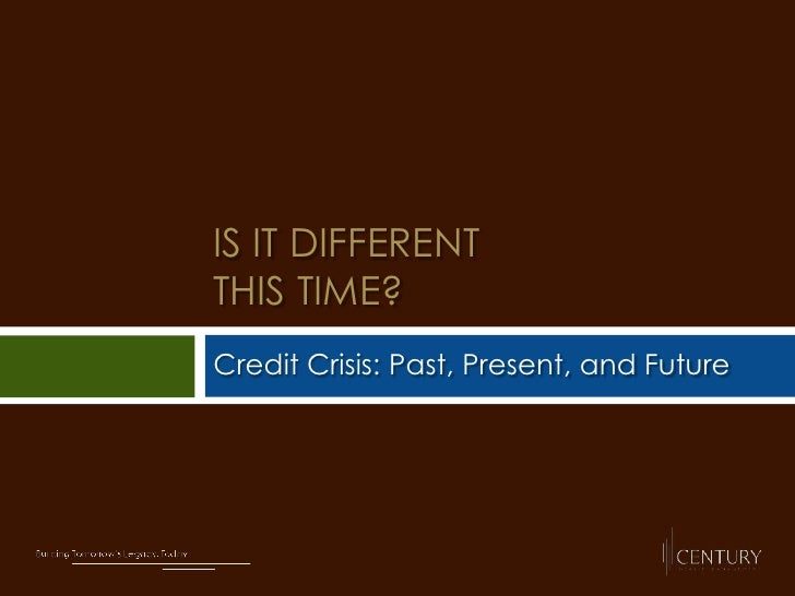 Is It Differentthis time?<br />Credit Crisis: Past, Present, and Future<br />