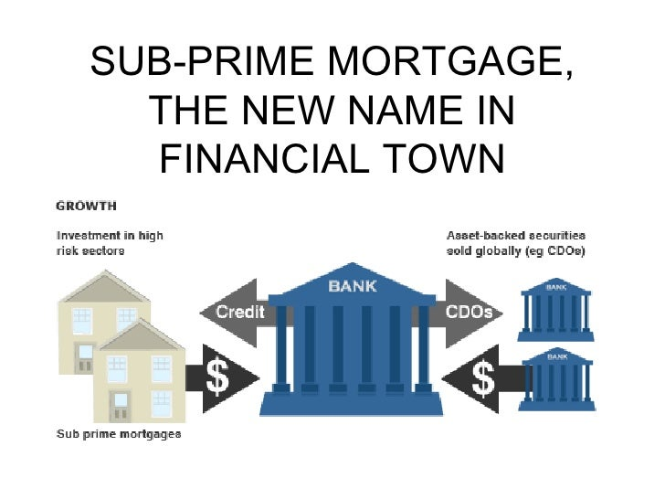 SUB-PRIME MORTGAGE, THE NEW NAME IN FINANCIAL TOWN
