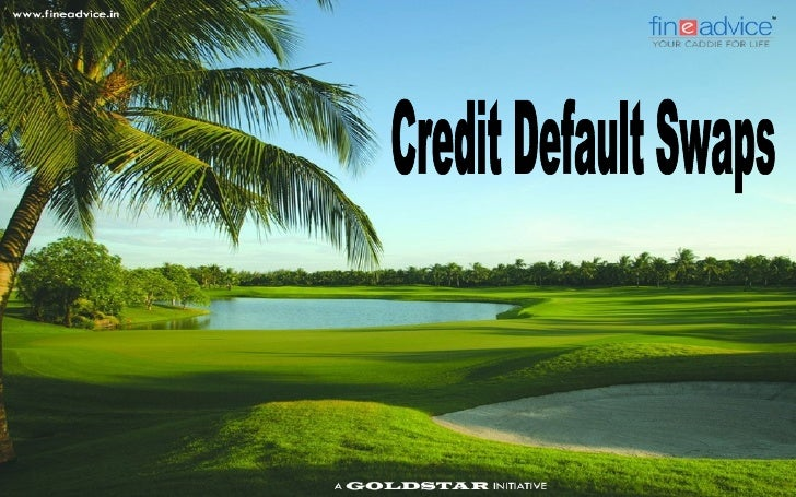 Credit Default Swaps   A Credit Default Swap (CDS) is a contract in which a buyer pays a payment to a    seller to take o...