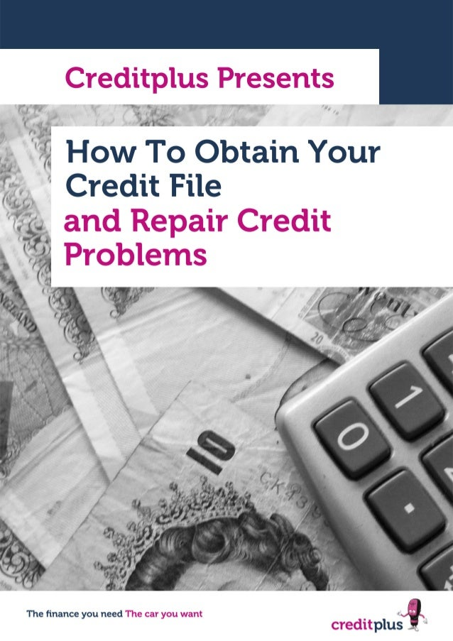 How To Obtain Your Credit FileandRepair Credit Problemsby Creditplus