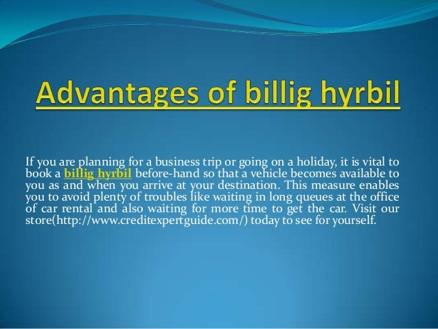 If you are planning for a business trip or going on a holiday, it is vital tobook a billig hyrbil before-hand so that a ve...