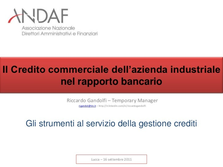 Il Credito commerciale dell'azienda industriale             nel rapporto bancario                Riccardo Gandolfi – Tempo...