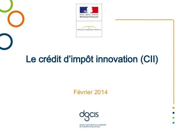 Le crédit d impôt innovation (CII) Février 2014