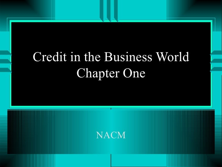 Credit in the Business World Chapter One NACM