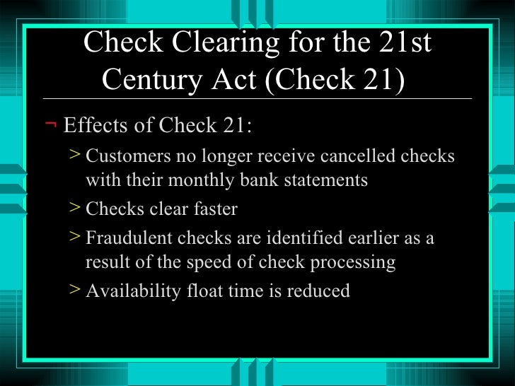 "check 21 act ,[ check clearing for the 21st century act] essay This essay has been submitted by a law student this is not an example of the work written by our professional essay writers fraudulent activities in the banking word in the banking word there are many types of fraudulent activities that take place this paper will focus on check kiting also known as, ""paper hanging"" the federal bureau of investigation defines check."