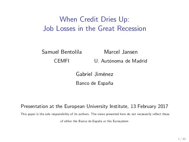 When Credit Dries Up: Job Losses in the Great Recession Samuel Bentolila CEMFI Marcel Jansen U. AutÛnoma de Madrid Gabriel...