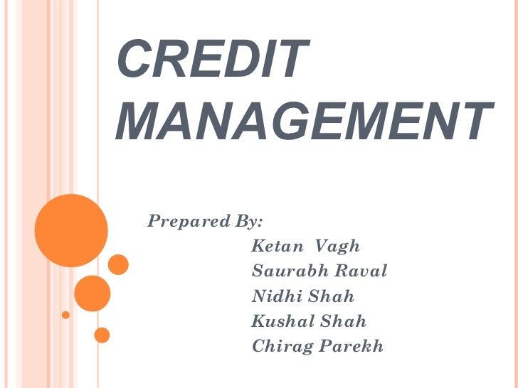 CREDITMANAGEMENTPrepared By:          Ketan Vagh          Saurabh Raval          Nidhi Shah          Kushal Shah          ...