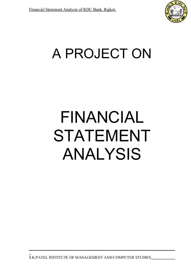 Financial Statement Analysis of RDC Bank, Rajkot.  A PROJECT ON  FINANCIAL  STATEMENT  ANALYSIS  S.K.PATEL INSTITUTE OF MA...