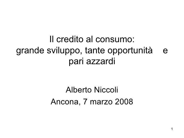 Il credito al consumo: grande sviluppo, tante opportunità   e               pari azzardi              Alberto Niccoli     ...