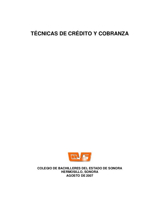TÉCNICAS DE CRÉDITO Y COBRANZA COLEGIO DE BACHILLERES DEL ESTADO DE SONORA             HERMOSILLO, SONORA                A...