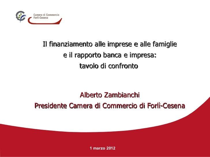 Il finanziamento alle imprese e alle famiglie e il rapporto banca e impresa: tavolo di confronto   Alberto Zambianchi Pres...