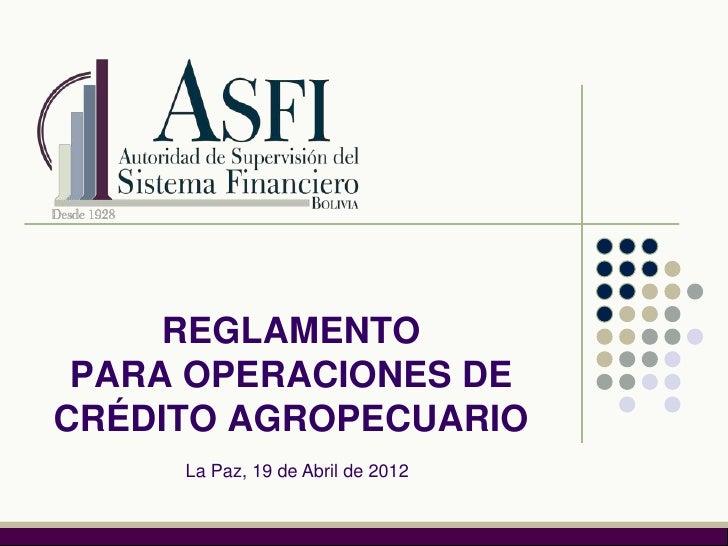 REGLAMENTO PARA OPERACIONES DECRÉDITO AGROPECUARIO     La Paz, 19 de Abril de 2012