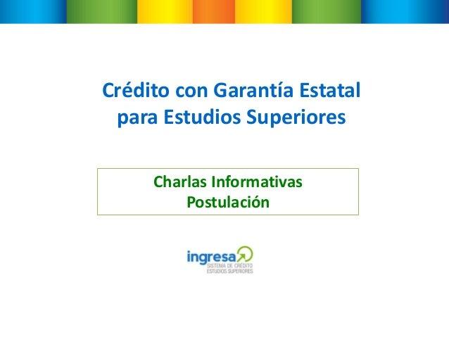 Crédito con Garantía Estatal para Estudios Superiores Charlas Informativas Postulación