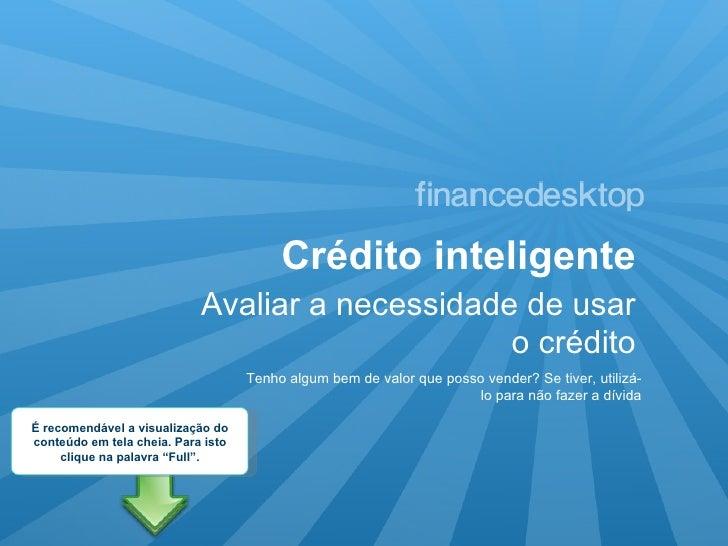 Crédito inteligente Avaliar a necessidade de usar o crédito Tenho algum bem de valor que posso vender? Se tiver, utilizá-l...
