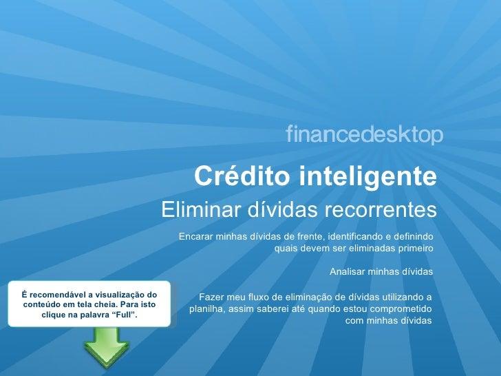 Crédito inteligente Eliminar dívidas recorrentes Encarar minhas dívidas de frente, identificando e definindo quais devem s...