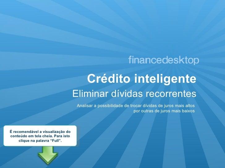 Crédito inteligente Eliminar dívidas recorrentes Analisar a possibilidade de trocar dívidas de juros mais altos por outras...