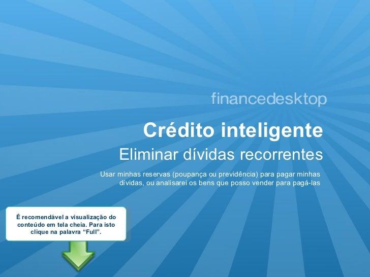 Crédito inteligente Eliminar dívidas recorrentes Usar minhas reservas (poupança ou previdência) para pagar minhas dívidas,...