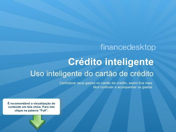 Crédito inteligente Uso inteligente do cartão de crédito Centralizar seus gastos no cartão de crédito, assim fica mais fác...