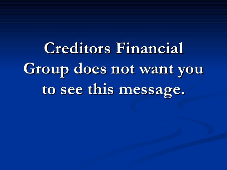 Creditors Financial Group does not want you   to see this message.