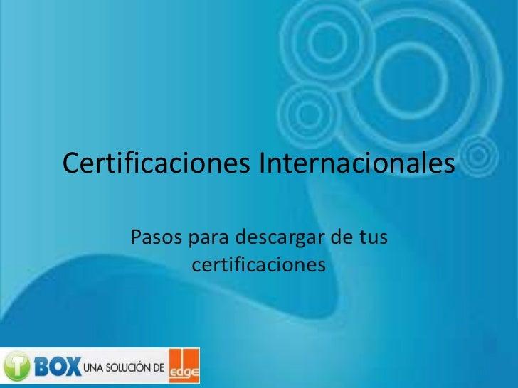 Certificaciones Internacionales<br />Pasos para descargar de tus certificaciones<br />