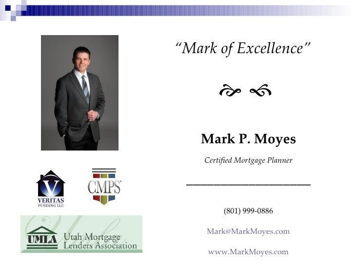 """ Mark of Excellence"" <ul><li>Mark P. Moyes </li></ul><ul><li>Certified Mortgage Planner </li></ul><ul><li>_______________..."