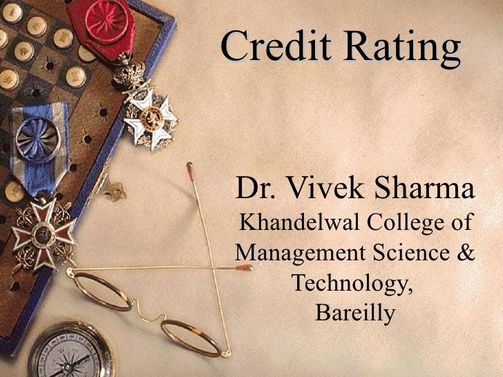 Credit RatingDr. Vivek SharmaKhandelwal College ofManagement Science &    Technology,      Bareilly