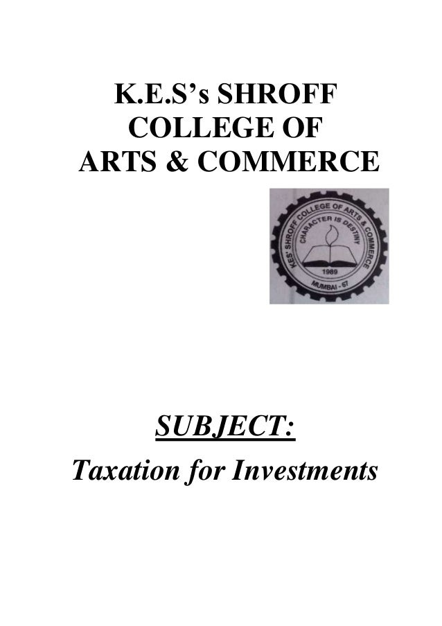 K.E.S's SHROFF COLLEGE OF ARTS & COMMERCE  SUBJECT: Taxation for Investments