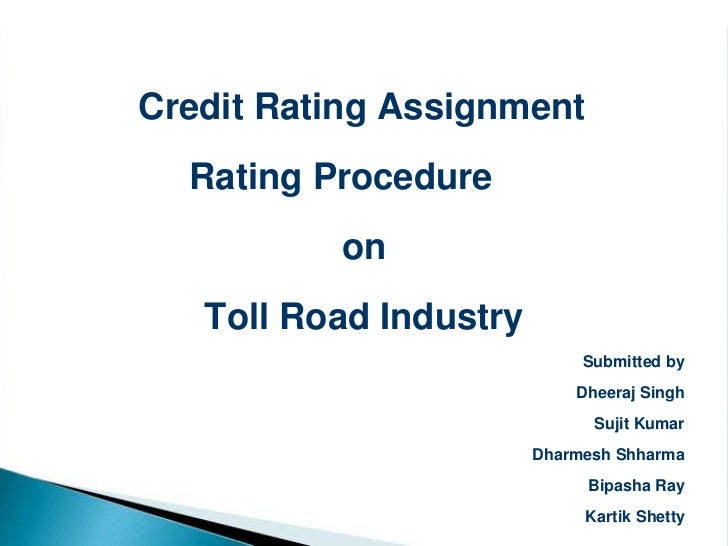 Credit Rating Assignment  Rating Procedure          on   Toll Road Industry                             Submitted by      ...