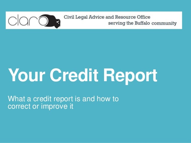 Your Credit Report What a credit report is and how to correct or improve it
