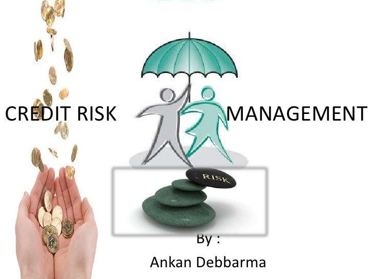 CREDIT RISK                     MANAGEMENT<br />By :<br />Ankan Debbarma<br />