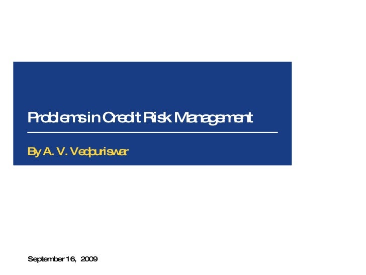 Problems in Credit Risk Management September 16,  2009 By A. V. Vedpuriswar