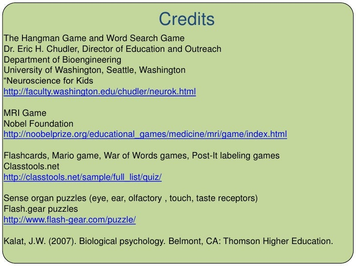 Credits<br />The Hangman Game and Word Search Game<br />Dr. Eric H. Chudler, Director of Education and Outreach<br />Depar...