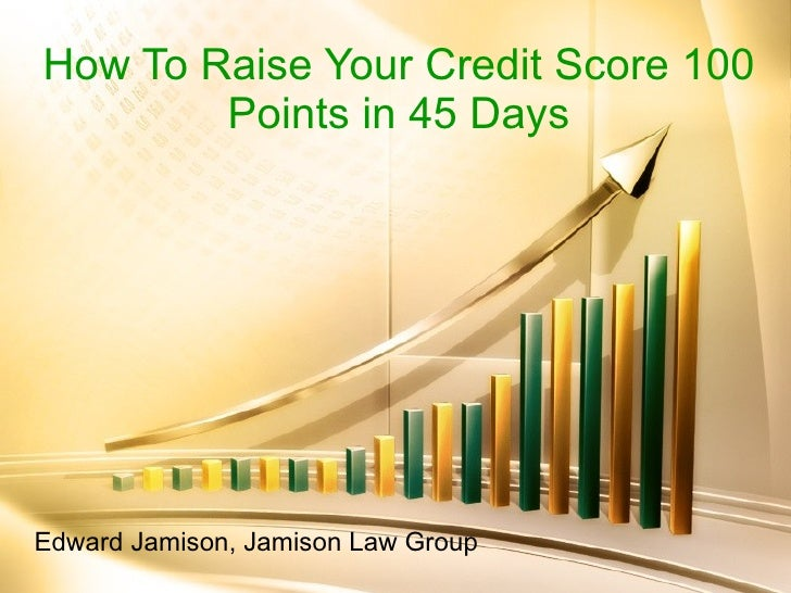 Edward Jamison, Jamison Law Group How To Raise Your Credit Score 100 Points in 45 Days