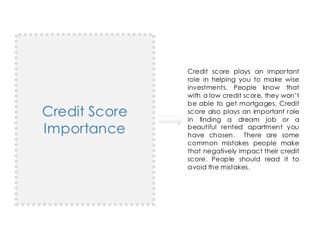 Credit Score Importance Credit score plays an important role in helping you to make wise investments. People know that wit...