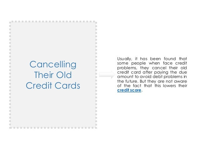 Cancelling Their Old Credit Cards Usually, it has been found that some people when face credit problems, they cancel their...