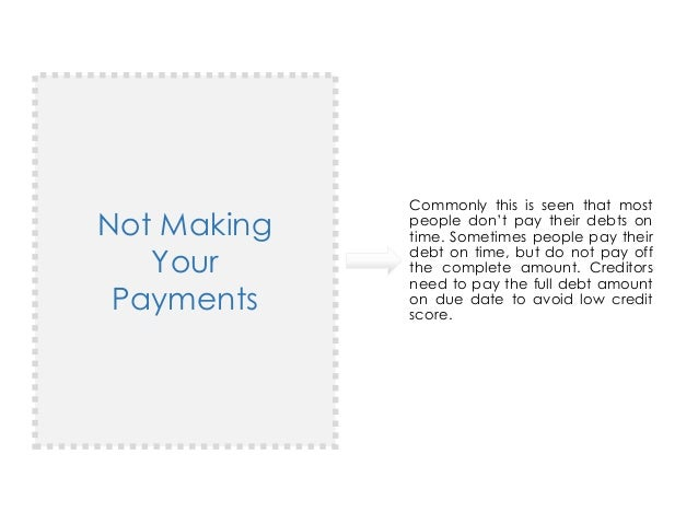 Not Making Your Payments Commonly this is seen that most people don't pay their debts on time. Sometimes people pay their ...