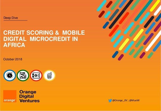 October 2018 Deep Dive CREDIT SCORING & MOBILE DIGITAL MICROCREDIT IN AFRICA @Orange_DV ; @MuxMi