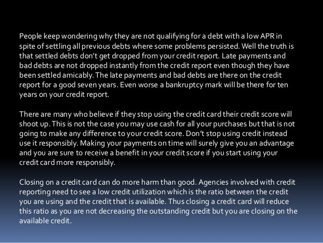 People keep wondering why they are not qualifying for a debt with a low APR in spite of settling all previous debts where ...