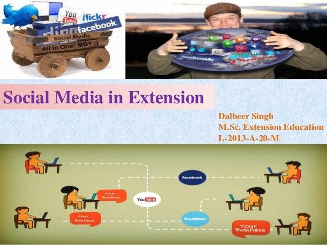 Dalbeer Singh M.Sc. Extension Education L-2013-A-20-M Social Media in Extension