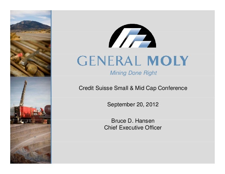Mining Done RightCredit Suisse Small & Mid Cap Conference          September 20, 2012           Bruce D. H           B    ...