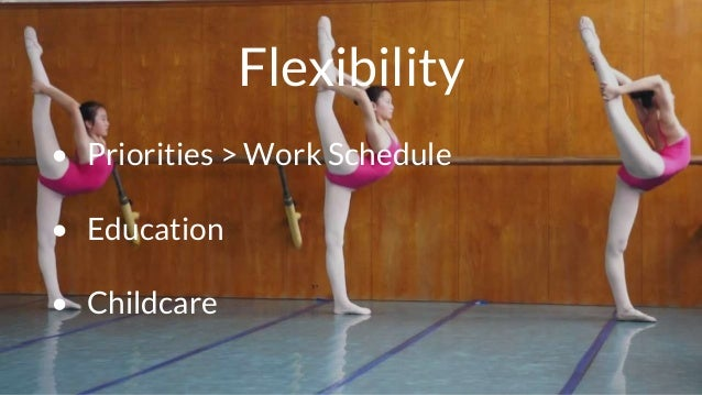 Flexibility • Priorities > Work Schedule • Education • Childcare