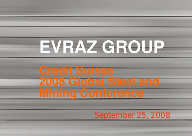 EVRAZ GROUPCredit Suisse2008 Global Steel andMining Conference         September 25, 2008