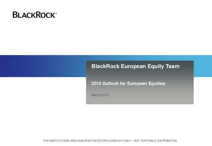 BlackRock European Equity Team                               2012 Outlook for European Equities                           ...