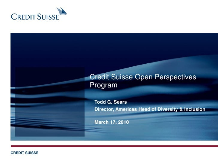 Credit Suisse Open Perspectives                 Program                   Todd G. Sears                  Director, America...